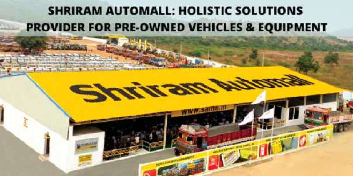 SHRIRAM AUTOMALL: HOLISTIC SOLUTIONS PROVIDER FOR PRE-OWNED VEHICLES & EQUIPMENT